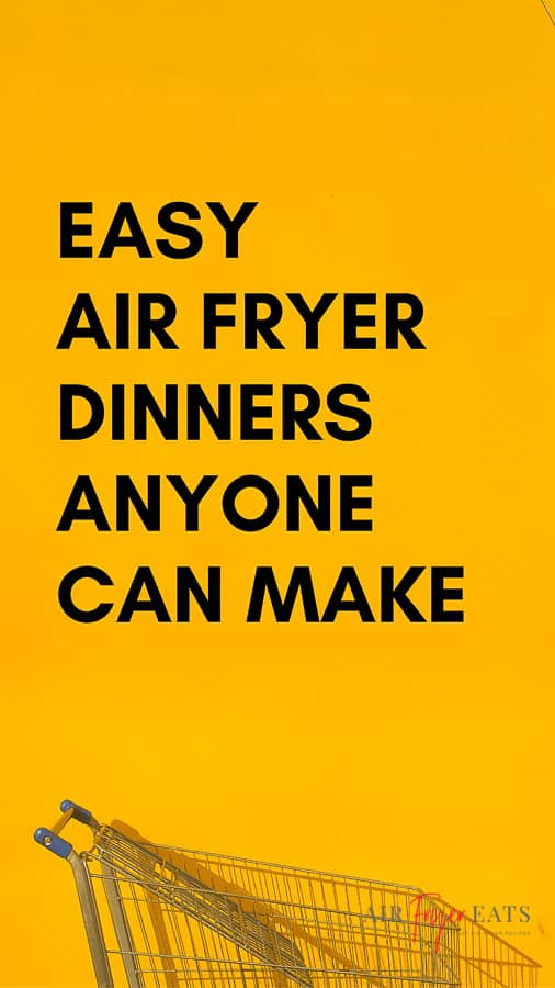 """pinterest image for air fryer free meal plans with text saying, """"Easy air fryer dinners anyone can make"""""""